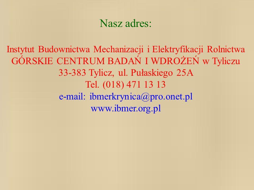 Nasz adres: Instytut Budownictwa Mechanizacji i Elektryfikacji Rolnictwa GÓRSKIE CENTRUM BADAŃ I WDROŻEŃ w Tyliczu 33-383 Tylicz, ul.