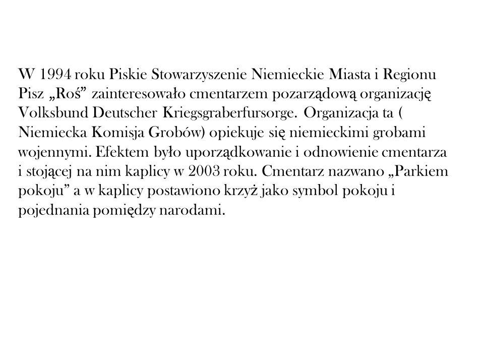 W 1994 roku Piskie Stowarzyszenie Niemieckie Miasta i Regionu Pisz Ro ś zainteresowa ł o cmentarzem pozarz ą dow ą organizacj ę Volksbund Deutscher Kr