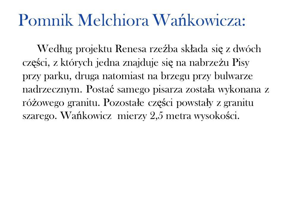 Pomnik Melchiora Wa ń kowicza: Wed ł ug projektu Renesa rze ź ba sk ł ada si ę z dwóch cz ęś ci, z których jedna znajduje si ę na nabrze ż u Pisy przy