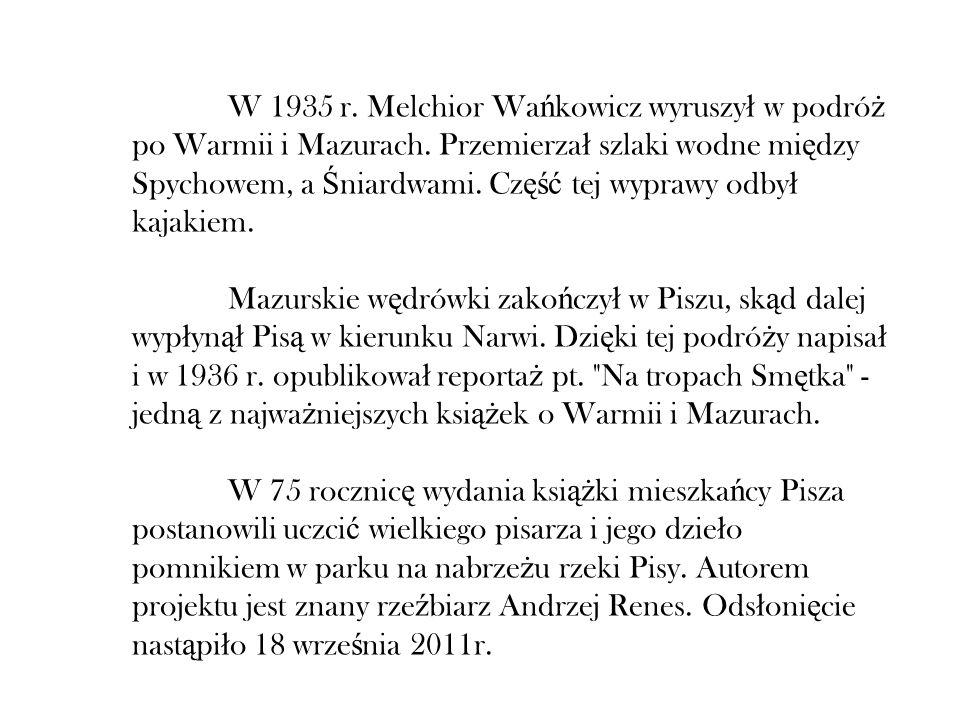 W 1935 r. Melchior Wa ń kowicz wyruszy ł w podró ż po Warmii i Mazurach. Przemierza ł szlaki wodne mi ę dzy Spychowem, a Ś niardwami. Cz ęść tej wypra
