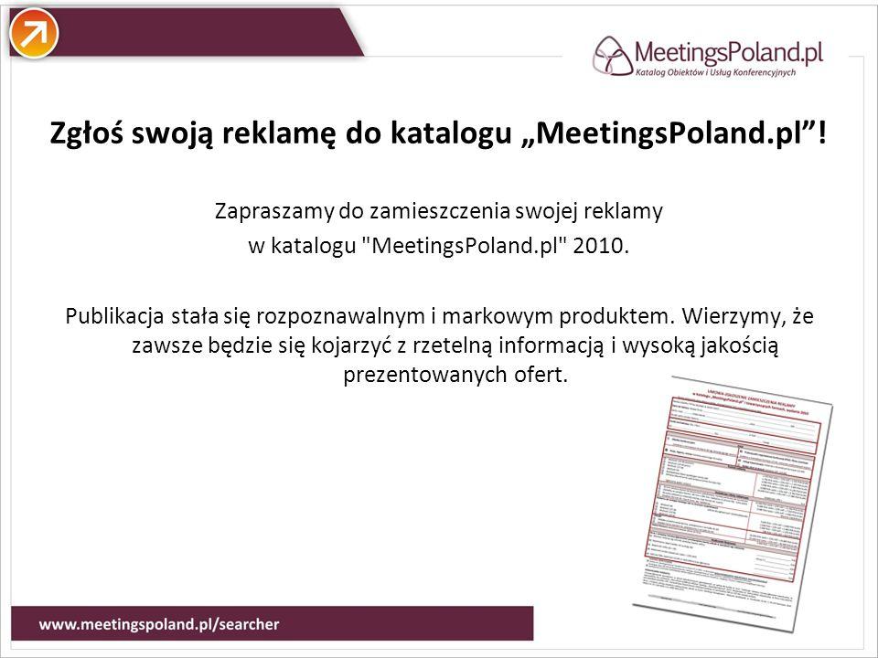 Atuty Zgłoś swoją reklamę do katalogu MeetingsPoland.pl! Zapraszamy do zamieszczenia swojej reklamy w katalogu
