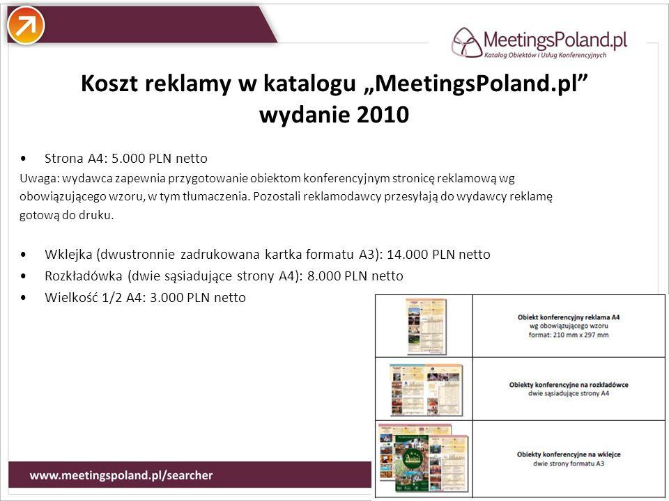 Atuty Koszt reklamy w katalogu MeetingsPoland.pl wydanie 2010 Strona A4: 5.000 PLN netto Uwaga: wydawca zapewnia przygotowanie obiektom konferencyjnym stronicę reklamową wg obowiązującego wzoru, w tym tłumaczenia.
