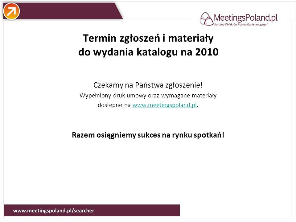 Atuty Termin zgłoszeń i materiały do wydania katalogu na 2010 Czekamy na Państwa zgłoszenie! Wypełniony druk umowy oraz wymagane materiały dostępne na