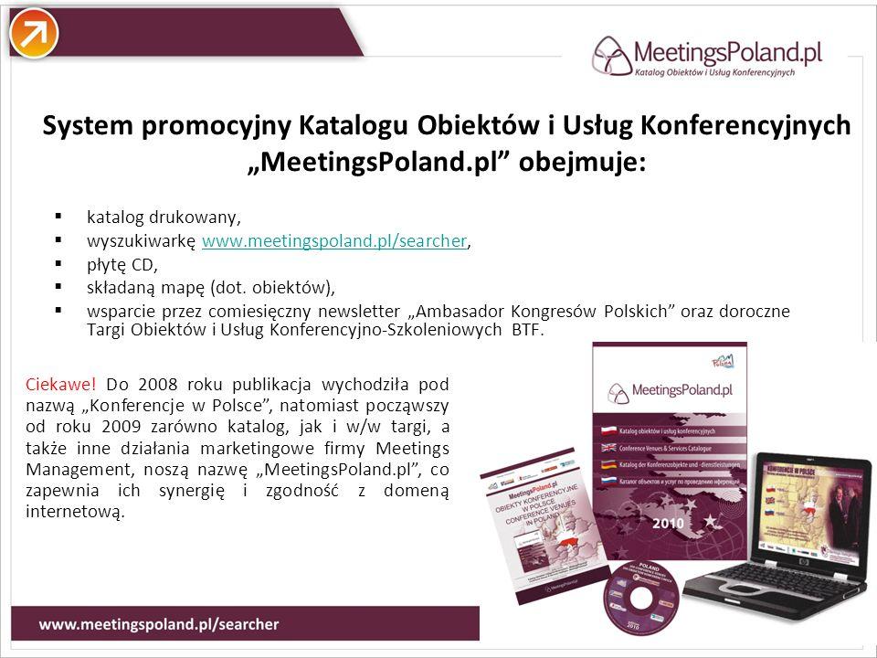 Atuty System promocyjny Katalogu Obiektów i Usług Konferencyjnych MeetingsPoland.pl obejmuje: katalog drukowany, wyszukiwarkę www.meetingspoland.pl/searcher,www.meetingspoland.pl/searcher płytę CD, składaną mapę (dot.