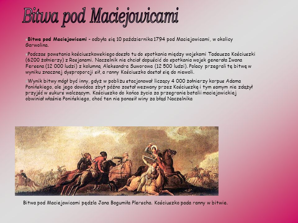 Bitwa pod Maciejowicami - odbyła się 10 października 1794 pod Maciejowicami, w okolicy Garwolina.