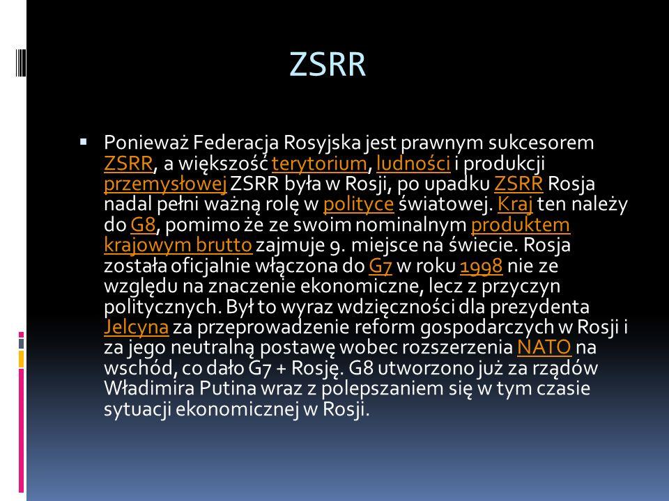 ZSRR Ponieważ Federacja Rosyjska jest prawnym sukcesorem ZSRR, a większość terytorium, ludności i produkcji przemysłowej ZSRR była w Rosji, po upadku