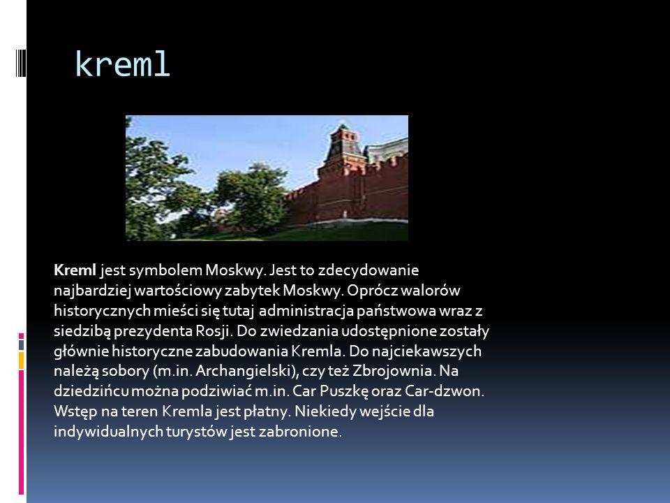 kreml Kreml jest symbolem Moskwy. Jest to zdecydowanie najbardziej wartościowy zabytek Moskwy. Oprócz walorów historycznych mieści się tutaj administr