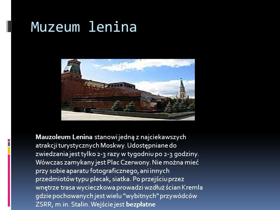 Muzeum lenina Mauzoleum Lenina stanowi jedną z najciekawszych atrakcji turystycznych Moskwy. Udostępniane do zwiedzania jest tylko 2-3 razy w tygodniu