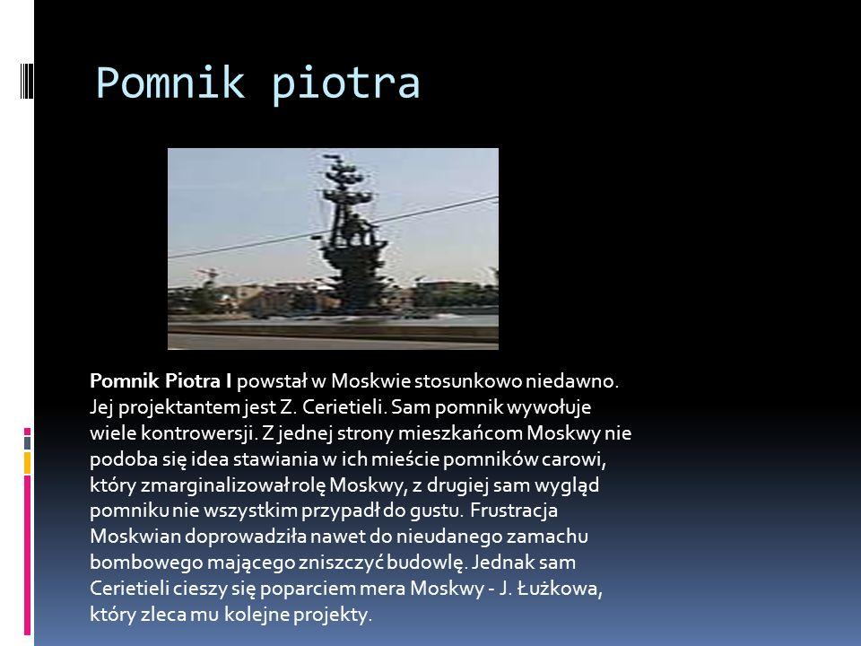 Pomnik piotra Pomnik Piotra I powstał w Moskwie stosunkowo niedawno. Jej projektantem jest Z. Cerietieli. Sam pomnik wywołuje wiele kontrowersji. Z je
