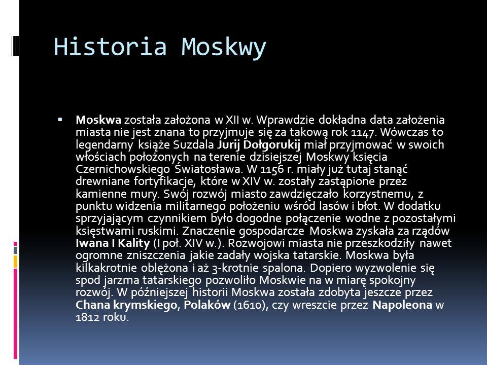 Historia Moskwy Moskwa została założona w XII w. Wprawdzie dokładna data założenia miasta nie jest znana to przyjmuje się za takową rok 1147. Wówczas