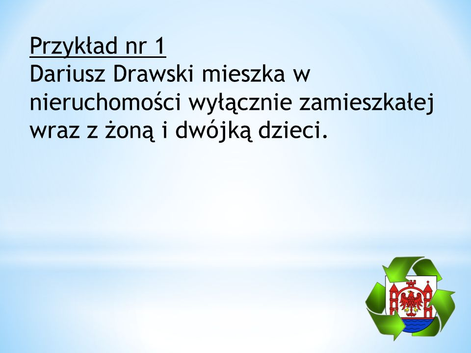 Przykład nr 1 Dariusz Drawski mieszka w nieruchomości wyłącznie zamieszkałej wraz z żoną i dwójką dzieci.