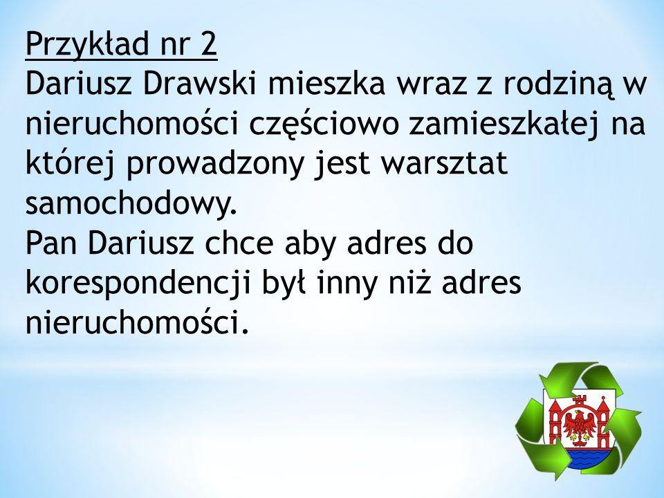 Przykład nr 2 Dariusz Drawski mieszka wraz z rodziną w nieruchomości częściowo zamieszkałej na której prowadzony jest warsztat samochodowy. Pan Darius