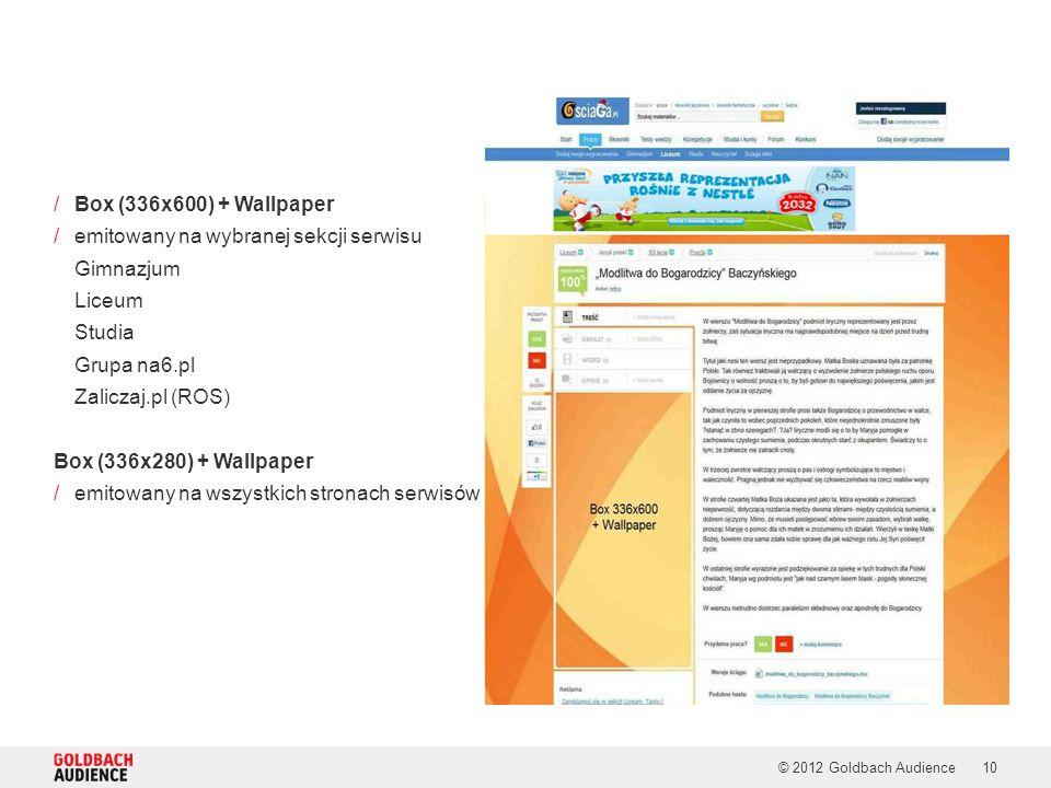 © 2012 Goldbach Audience10 /Box (336x600) + Wallpaper /emitowany na wybranej sekcji serwisu Gimnazjum Liceum Studia Grupa na6.pl Zaliczaj.pl (ROS) Box