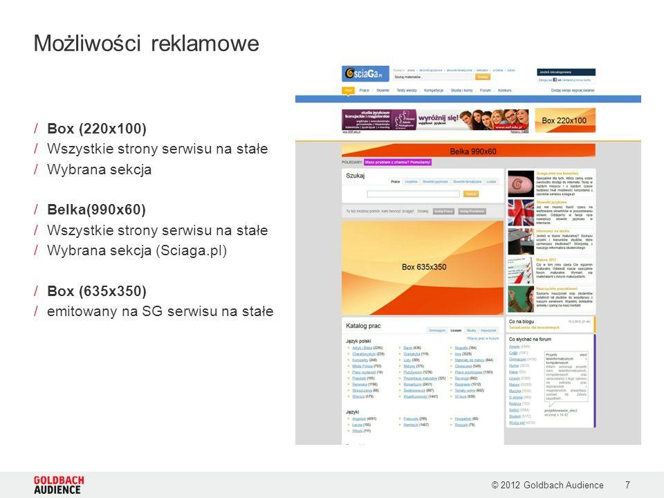 © 2012 Goldbach Audience8 /Belka (990x80) + Wallpaper /emitowany na wybranej sekcji serwisu Gimnazjum (Sciaga.pl) Liceum (Sciaga.pl) Studia (Sciaga.pl) Na6.pl (ROS) Zaliczaj.pl (ROS) /Rectangle (336x280) + Wallpaper /emitowany na wybranej sekcji serwisu Gimnazjum Liceum Studia Na6.pl (ROS) Zaliczaj.pl (ROS) Możliwości reklamowe