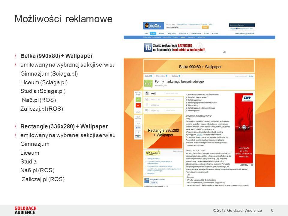 © 2012 Goldbach Audience9 /Screening: Box (990x200) + Wallpaper /emitowany na wybranej sekcji serwisu Gimnazjum Liceum Studia Na6.pl (ROS) Zaliczaj.pl (ROS) /Screening: Box (990x200) + Wallpaper emitowany na wszystkich stronach serwisów Możliwości reklamowe