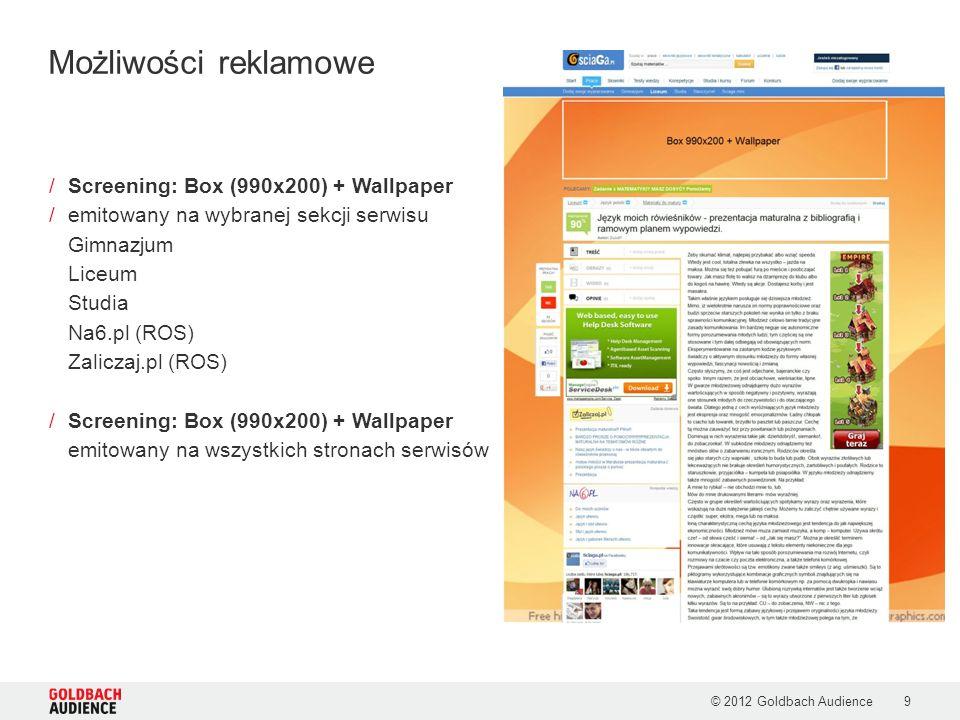 © 2012 Goldbach Audience10 /Box (336x600) + Wallpaper /emitowany na wybranej sekcji serwisu Gimnazjum Liceum Studia Grupa na6.pl Zaliczaj.pl (ROS) Box (336x280) + Wallpaper /emitowany na wszystkich stronach serwisów