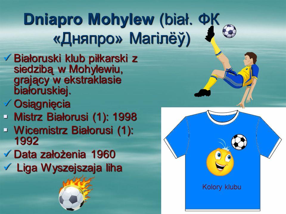 Dniapro Mohylew (biał. ФК «Дняпро» Магілёў) Białoruski klub piłkarski z siedzibą w Mohylewiu, grający w ekstraklasie białoruskiej. Białoruski klub pił