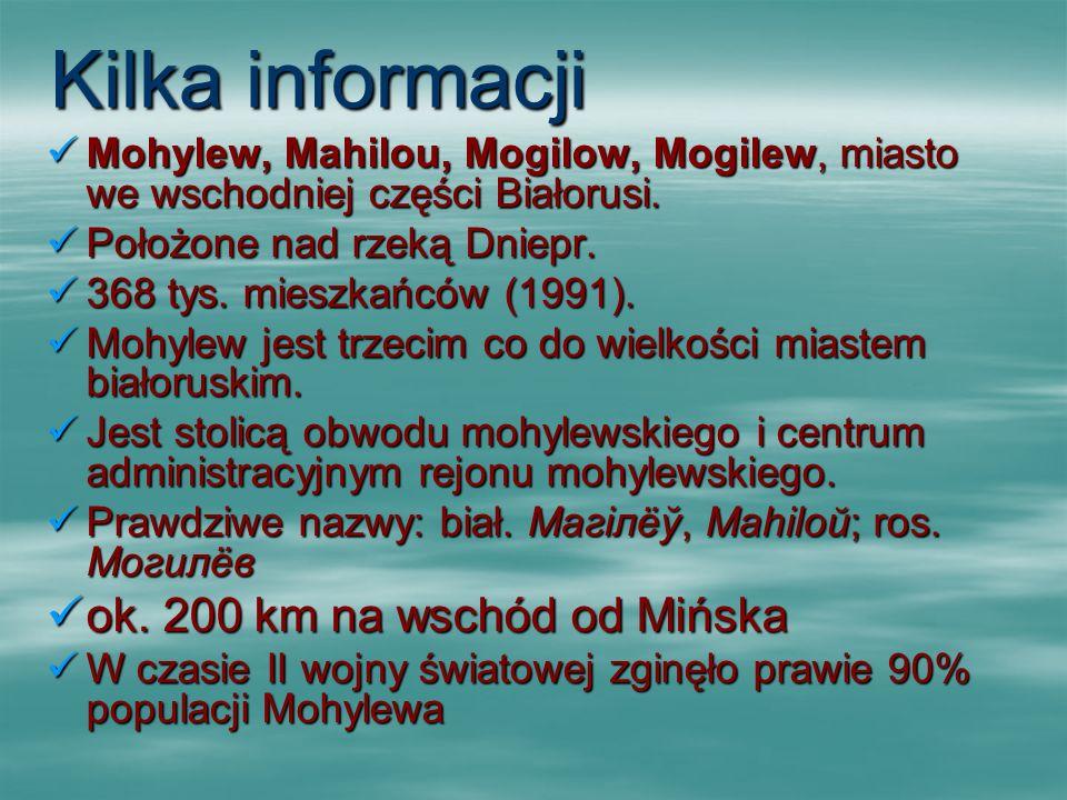 Kilka informacji Mohylew, Mahilou, Mogilow, Mogilew, miasto we wschodniej części Białorusi. Mohylew, Mahilou, Mogilow, Mogilew, miasto we wschodniej c