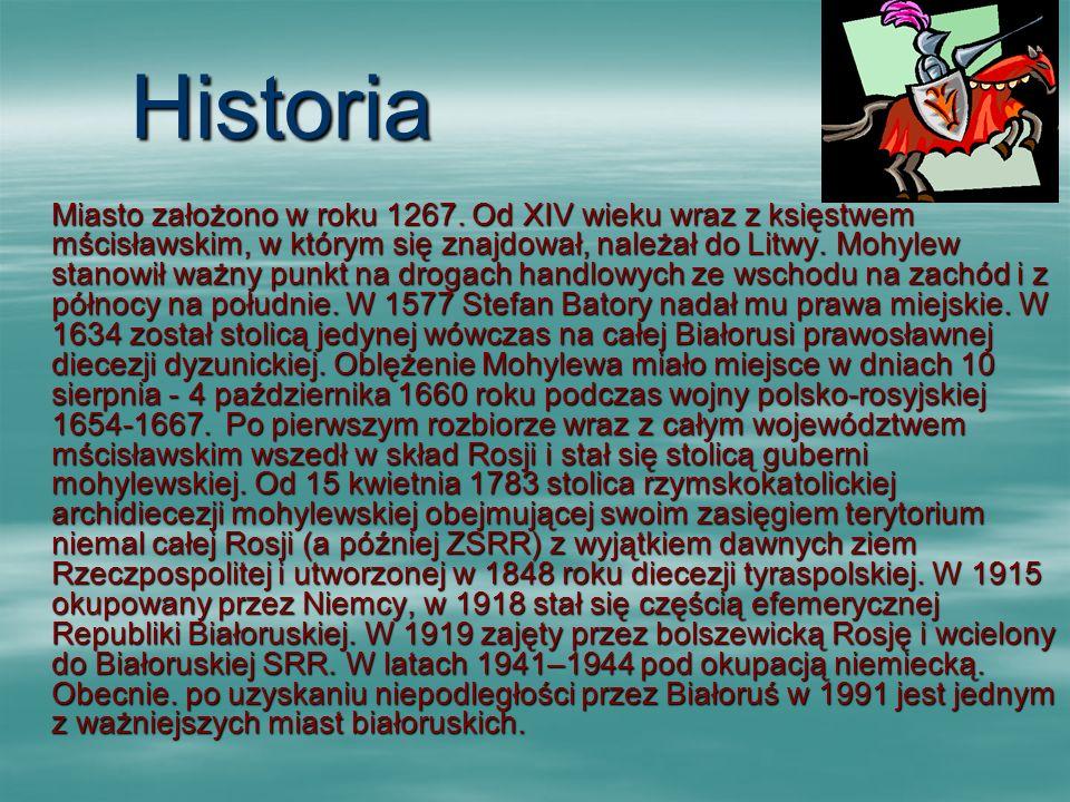 Historia Miasto założono w roku 1267. Od XIV wieku wraz z księstwem mścisławskim, w którym się znajdował, należał do Litwy. Mohylew stanowił ważny pun