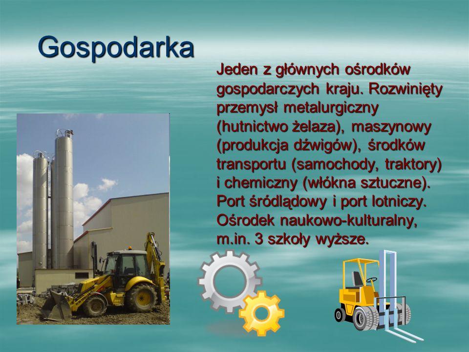 Gospodarka Jeden z głównych ośrodków gospodarczych kraju. Rozwinięty przemysł metalurgiczny (hutnictwo żelaza), maszynowy (produkcja dźwigów), środków