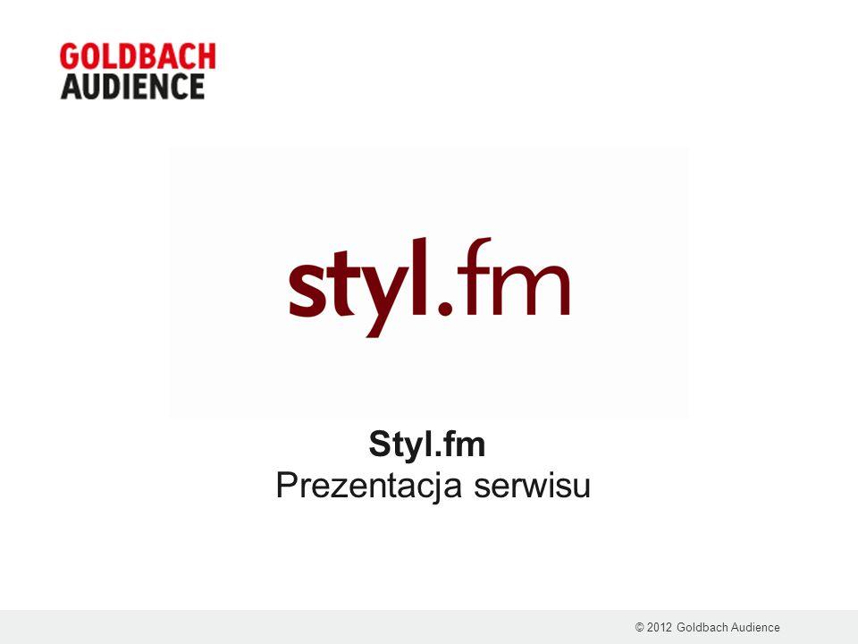 Styl.fm Prezentacja serwisu © 2012 Goldbach Audience