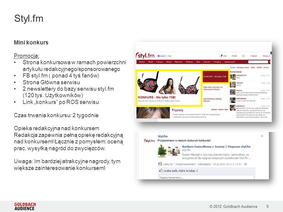© 2012 Goldbach Audience9 Styl.fm Mini konkurs Promocja: Strona konkursowa w ramach powierzchni artykułu redakcyjnego/sponsorowanego FB styl.fm ( pona