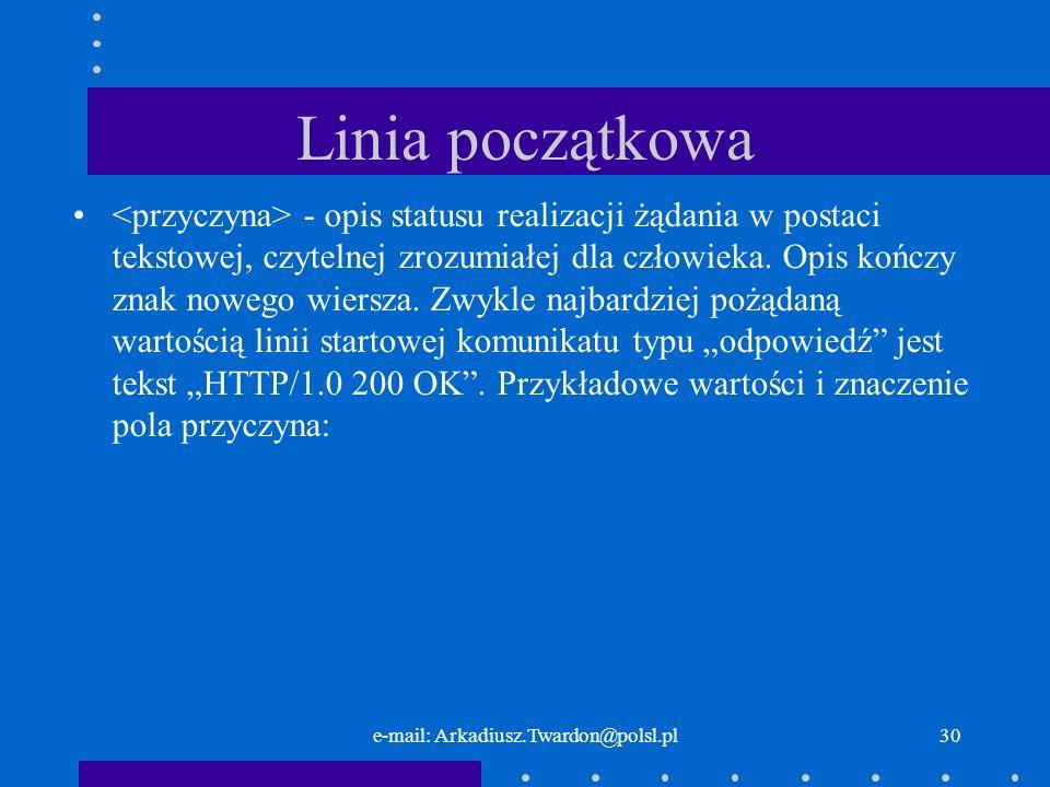 e-mail: Arkadiusz.Twardon@polsl.pl29 Linia początkowa Znaczenie kolejnych elementów: - liczba trzy-cyfrowa określająca wynik realizacji żądania.