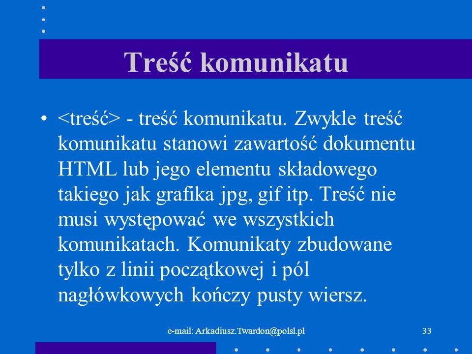 e-mail: Arkadiusz.Twardon@polsl.pl32 Pola nagłówkowe typu odpowiedź Komunikaty typu odpowiedź posługują się własnym zestawem pól nagłówkowych.