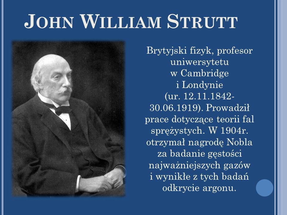 J OHN W ILLIAM S TRUTT Brytyjski fizyk, profesor uniwersytetu w Cambridge i Londynie (ur. 12.11.1842- 30.06.1919). Prowadził prace dotyczące teorii fa