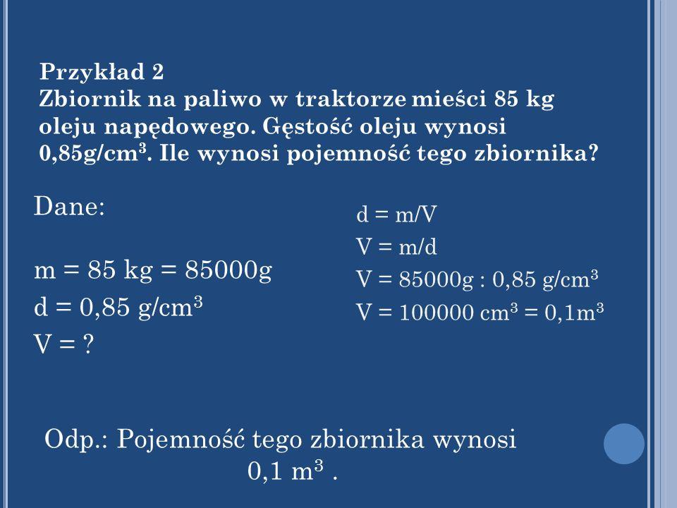 Dane: m = 85 kg = 85000g d = 0,85 g/cm 3 V = .