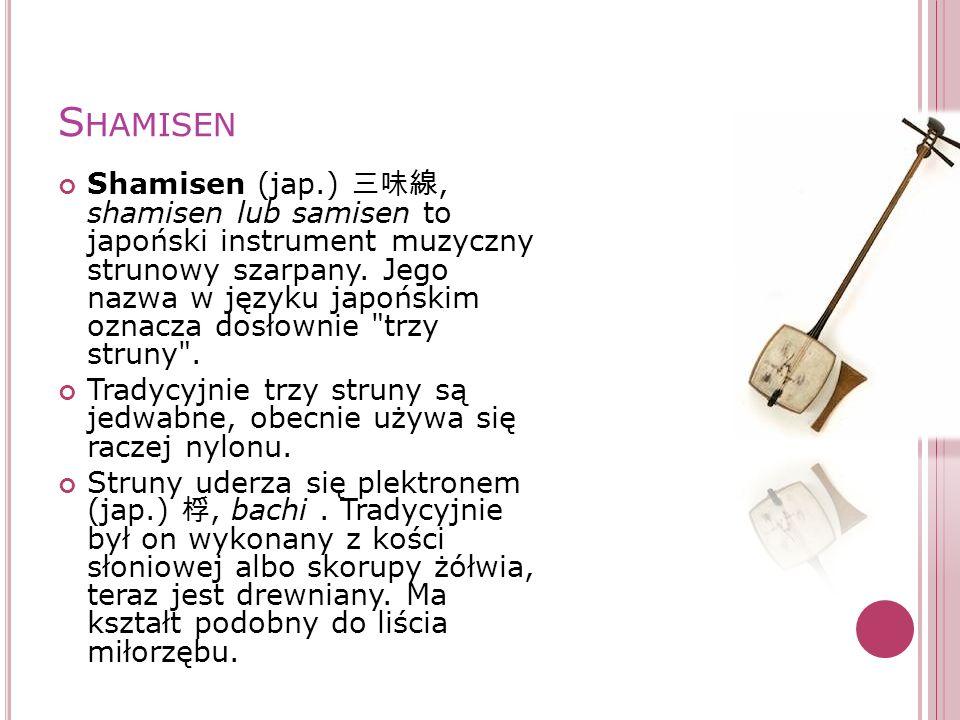 S HAMISEN Shamisen (jap.), shamisen lub samisen to japoński instrument muzyczny strunowy szarpany. Jego nazwa w języku japońskim oznacza dosłownie