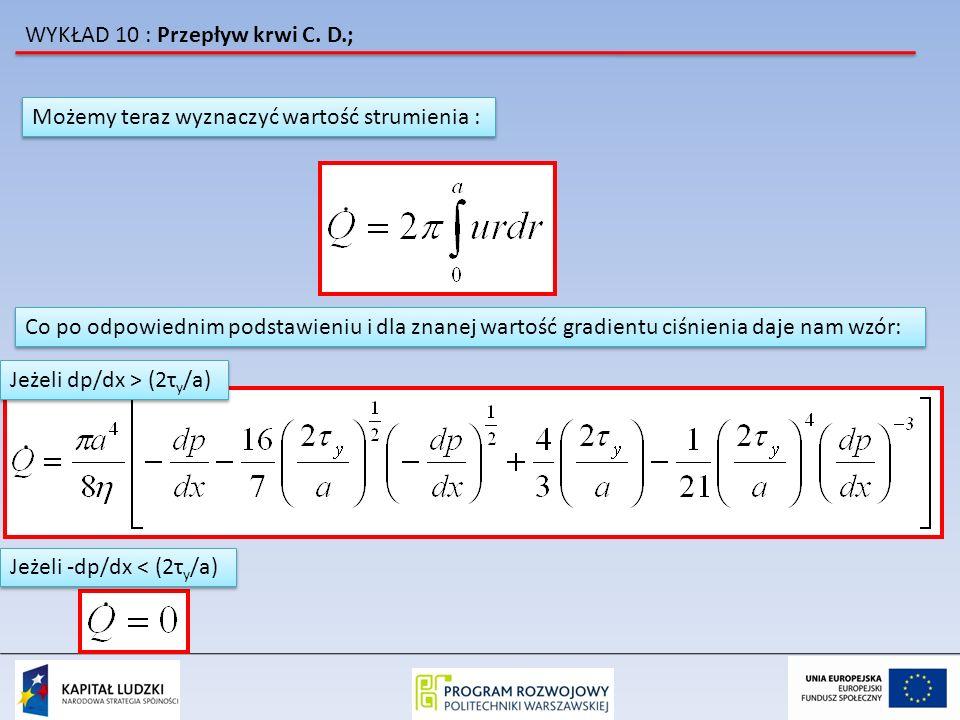 WYKŁAD 10 : Przepływ krwi C. D.; Możemy teraz wyznaczyć wartość strumienia : Co po odpowiednim podstawieniu i dla znanej wartość gradientu ciśnienia d