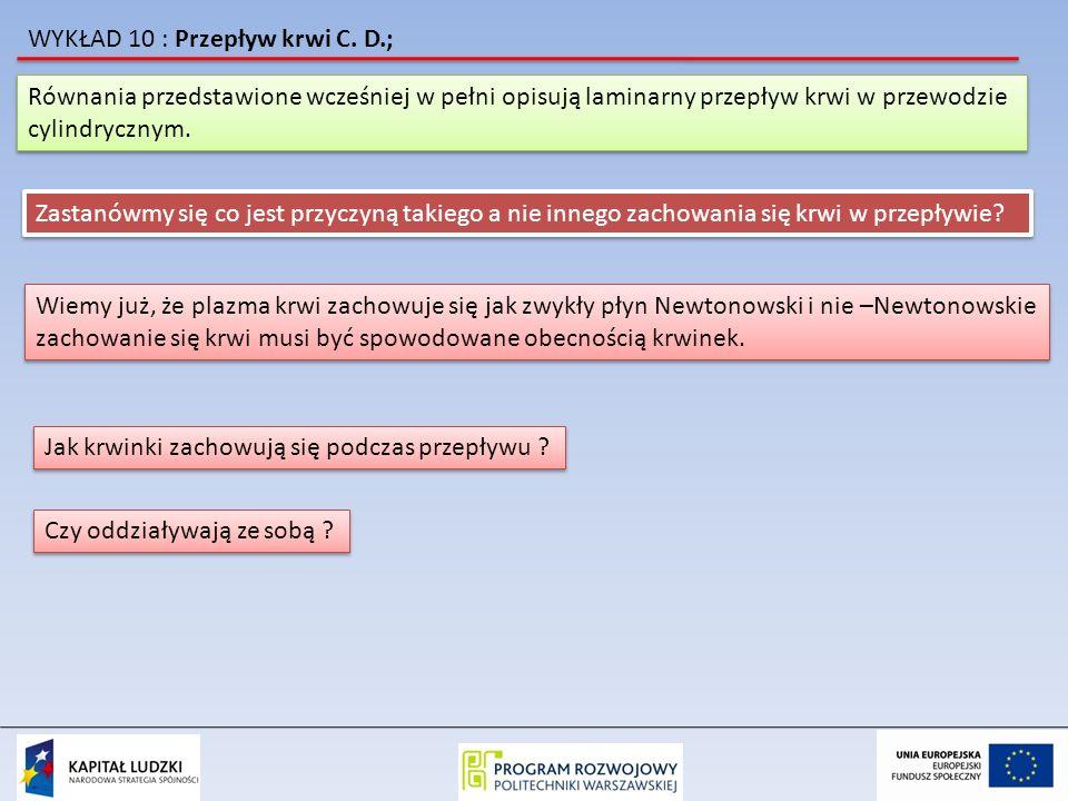 WYKŁAD 10 : Przepływ krwi C. D.; Równania przedstawione wcześniej w pełni opisują laminarny przepływ krwi w przewodzie cylindrycznym. Równania przedst