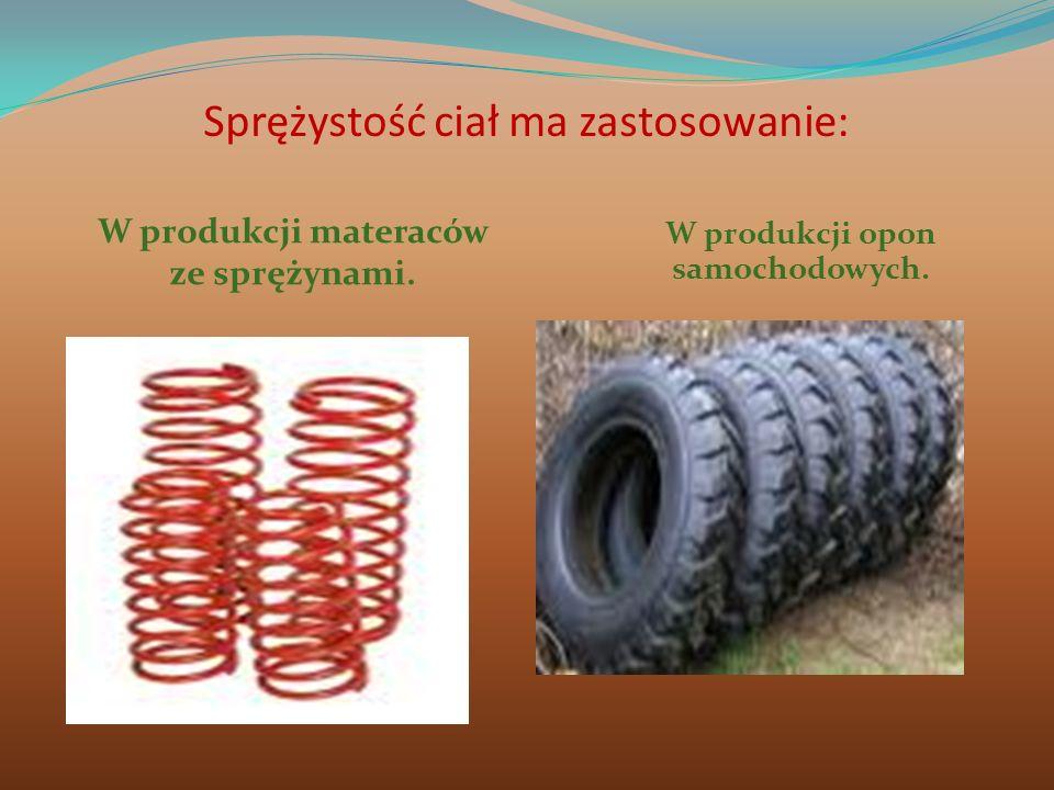 Sprężystość ciał ma zastosowanie: W produkcji materaców ze sprężynami. W produkcji opon samochodowych.