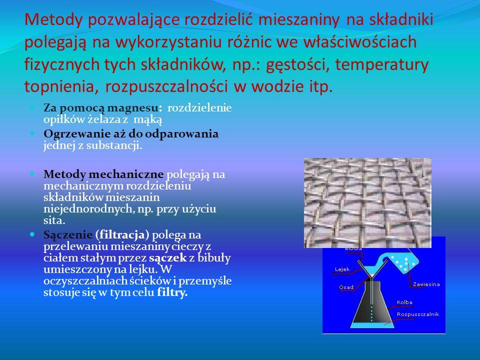 Metody pozwalające rozdzielić mieszaniny na składniki polegają na wykorzystaniu różnic we właściwościach fizycznych tych składników, np.: gęstości, te