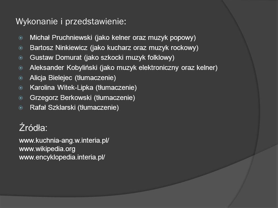 Wykonanie i przedstawienie: Michał Pruchniewski (jako kelner oraz muzyk popowy) Bartosz Ninkiewicz (jako kucharz oraz muzyk rockowy) Gustaw Domurat (j