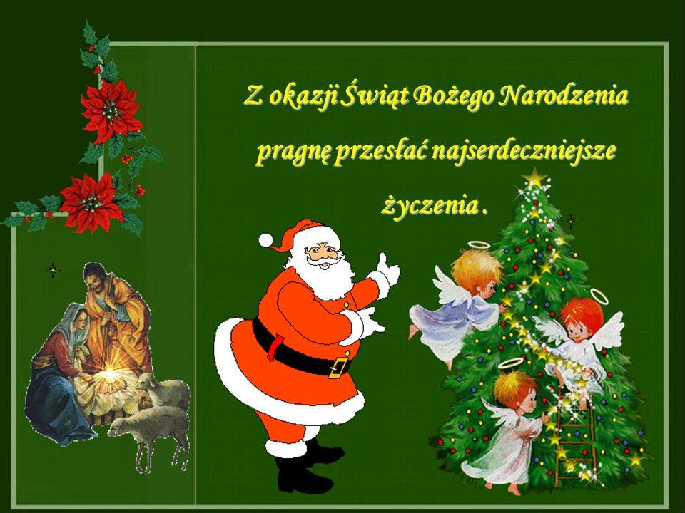 Z okazji Świąt Bożego Narodzenia pragnę przesłać najserdeczniejsze życzenia.