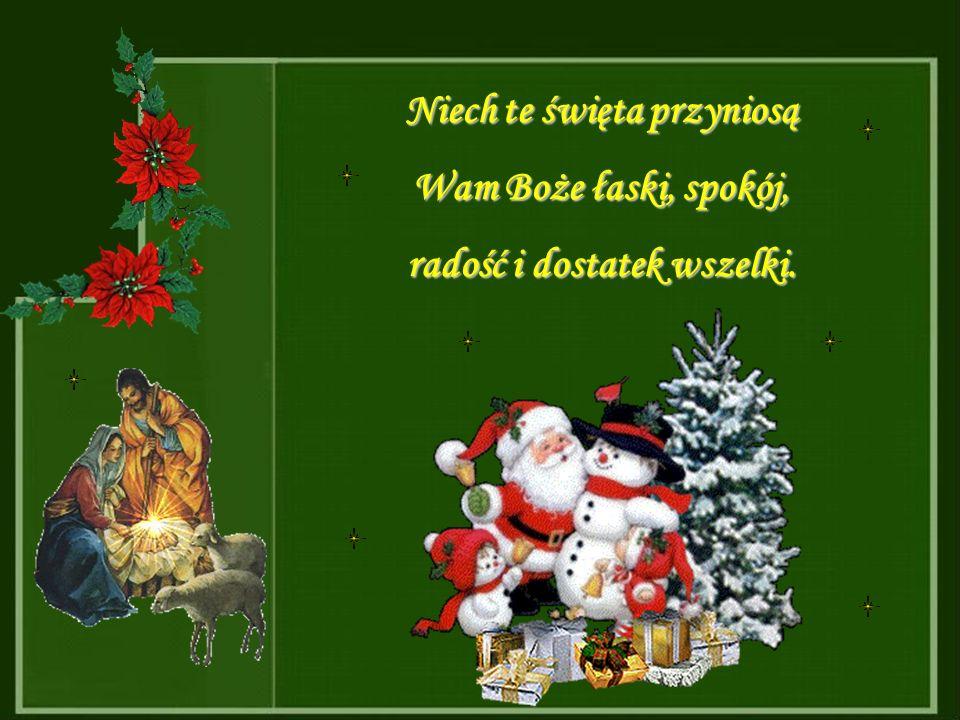 W Bożego Narodzenia dni urocze, niechaj szczęściem serce gra, niech zdrowie dobre Was otoczy, i na dni przyszłości trwa.. i na dni przyszłości trwa..