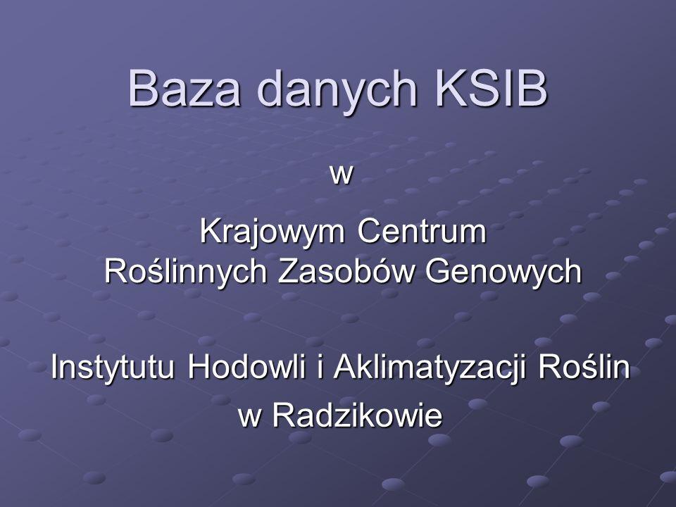 Baza danych KSIB w Instytutu Hodowli i Aklimatyzacji Roślin w Radzikowie Krajowym Centrum Roślinnych Zasobów Genowych