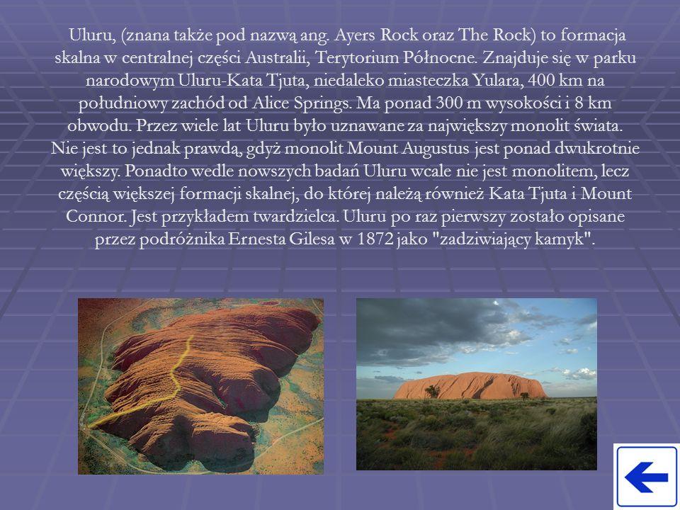 Uluru, (znana także pod nazwą ang. Ayers Rock oraz The Rock) to formacja skalna w centralnej części Australii, Terytorium Północne. Znajduje się w par