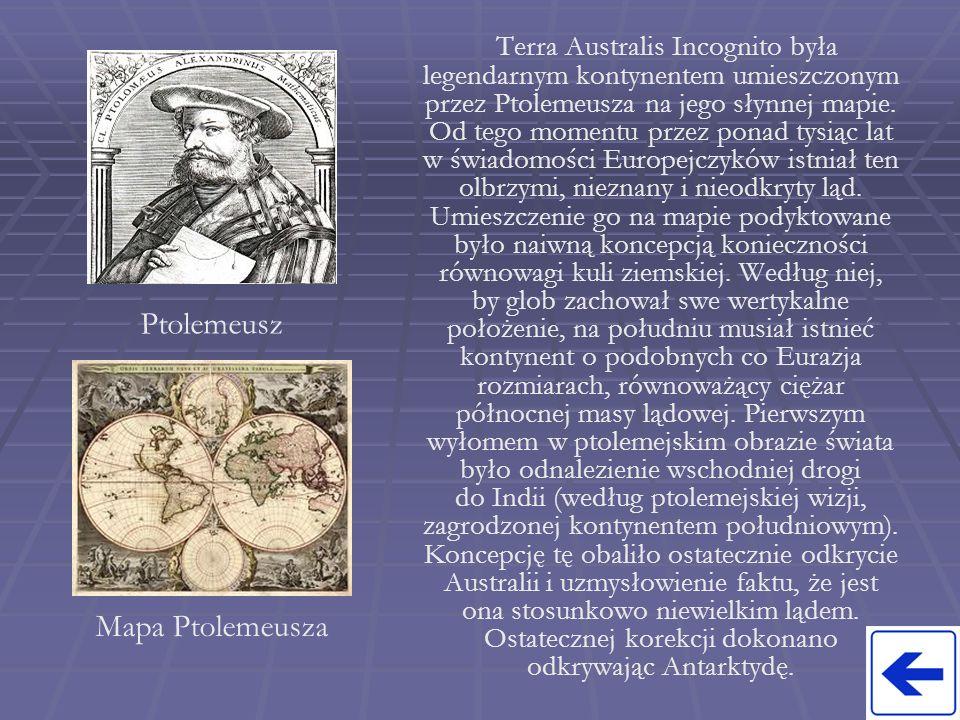 Terra Australis Incognito była legendarnym kontynentem umieszczonym przez Ptolemeusza na jego słynnej mapie. Od tego momentu przez ponad tysiąc lat w