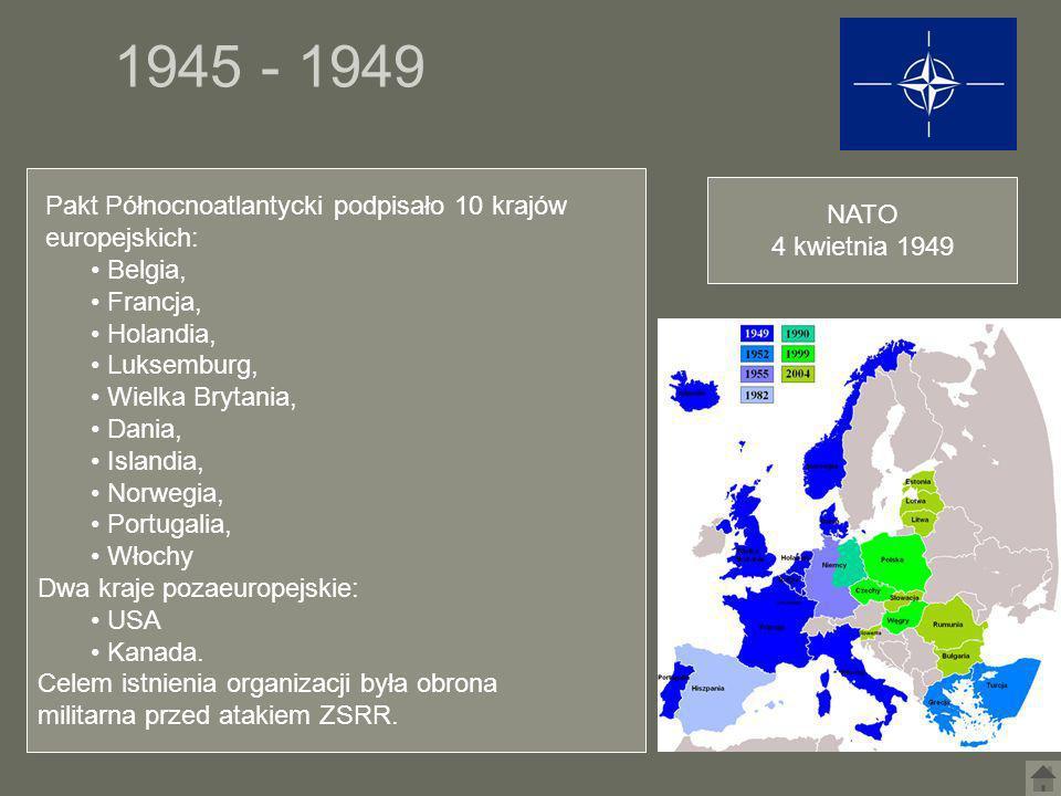 1945 - 1949 NATO 4 kwietnia 1949 Pakt Północnoatlantycki podpisało 10 krajów europejskich: Belgia, Francja, Holandia, Luksemburg, Wielka Brytania, Dan
