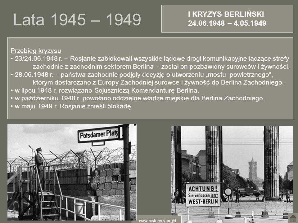 Lata 1945 – 1949 Przebieg kryzysu 23/24.06.1948 r. – Rosjanie zablokowali wszystkie lądowe drogi komunikacyjne łączące strefy zachodnie z zachodnim se