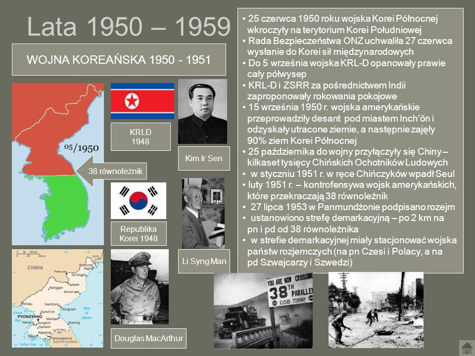 Lata 1950 – 1959 Kim Ir Sen WOJNA KOREAŃSKA 1950 - 1951 Douglas MacArthur Li Syng Man Republika Korei 1948 KRLD 1948 38 równoleżnik 25 czerwca 1950 ro