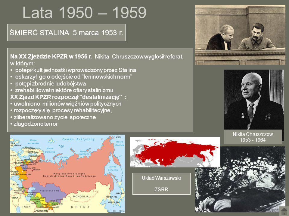Lata 1950 – 1959 ŚMIERĆ STALINA 5 marca 1953 r. Nikita Chruszczow 1953 - 1964 Na XX Zjeździe KPZR w 1956 r. Nikita Chruszczow wygłosił referat, w któr