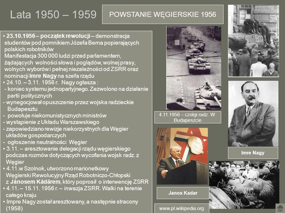Lata 1950 – 1959 POWSTANIE WĘGIERSKIE 1956 4.11.1956 – czołgi radz. W Budapeszcie Imre Nagy 23.10.1956 – początek rewolucji – demonstracja studentów p
