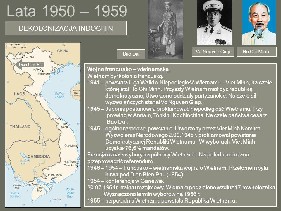 Lata 1950 – 1959 Ho Chi Minh DEKOLONIZACJA INDOCHIN Wojna francusko – wietnamska Wietnam był kolonią francuską. 1941 – powstała Liga Walki o Niepodleg