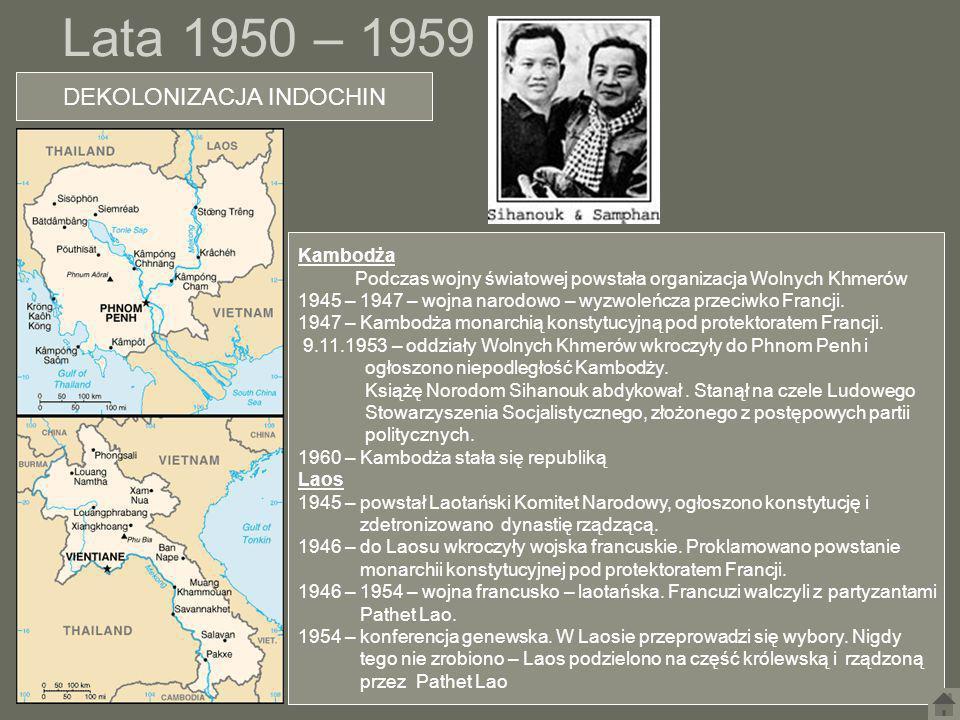 Lata 1950 – 1959 DEKOLONIZACJA INDOCHIN Kambodża Podczas wojny światowej powstała organizacja Wolnych Khmerów 1945 – 1947 – wojna narodowo – wyzwoleńc