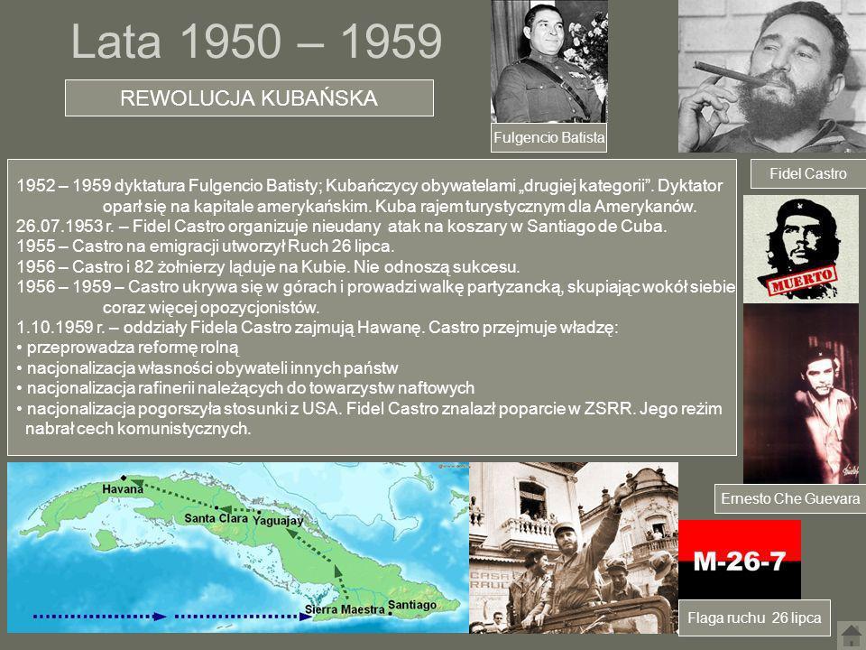 Lata 1950 – 1959 REWOLUCJA KUBAŃSKA Fulgencio Batista Flaga ruchu 26 lipca 1952 – 1959 dyktatura Fulgencio Batisty; Kubańczycy obywatelami drugiej kat