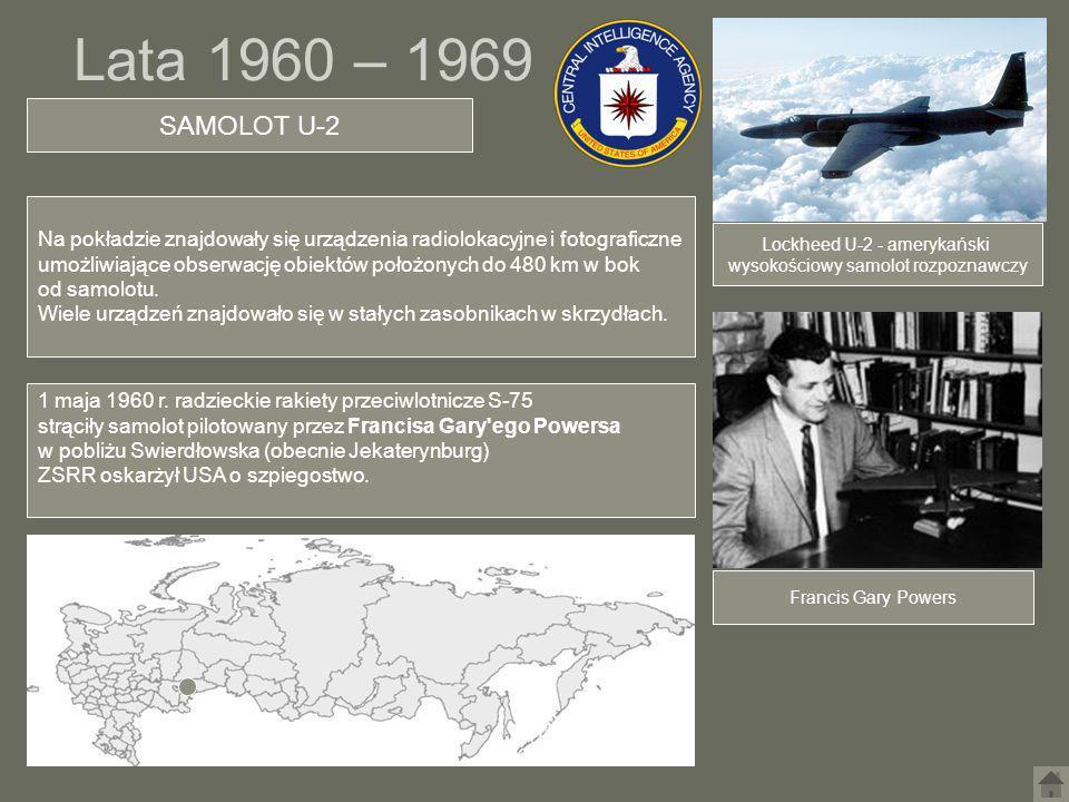 Lata 1960 – 1969 SAMOLOT U-2 Lockheed U-2 - amerykański wysokościowy samolot rozpoznawczy 1 maja 1960 r. radzieckie rakiety przeciwlotnicze S-75 strąc